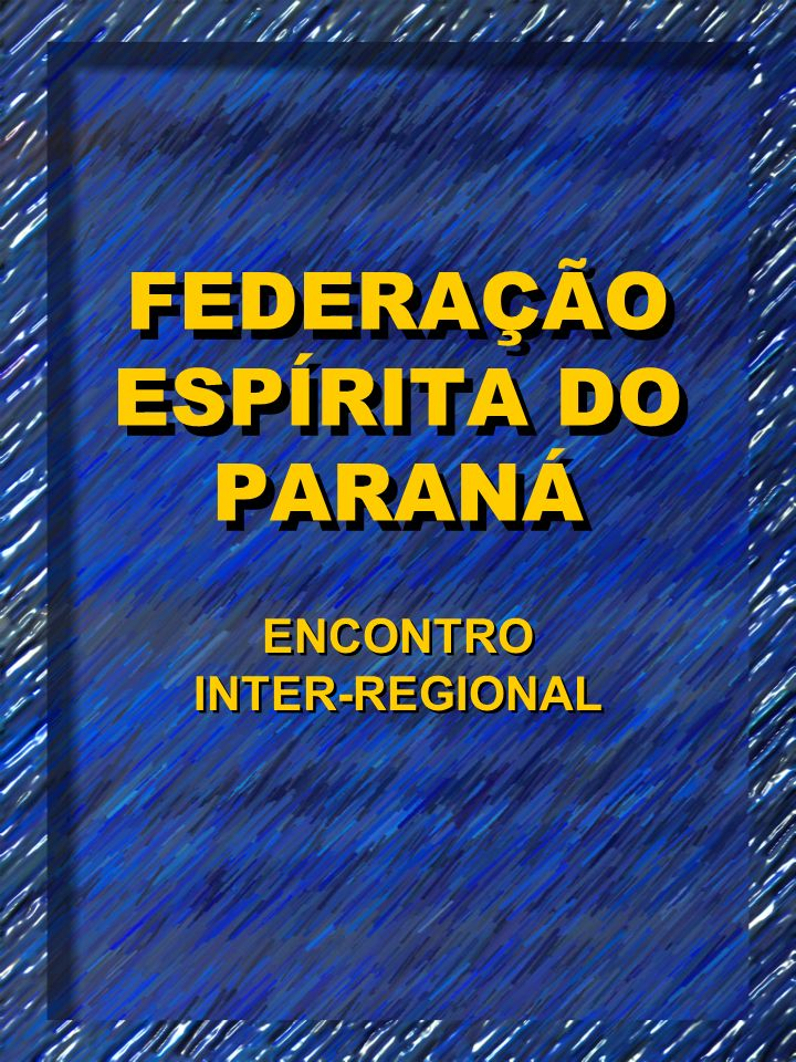 FEDERAÇÃO ESPÍRITA DO PARANÁ ENCONTRO INTER-REGIONAL