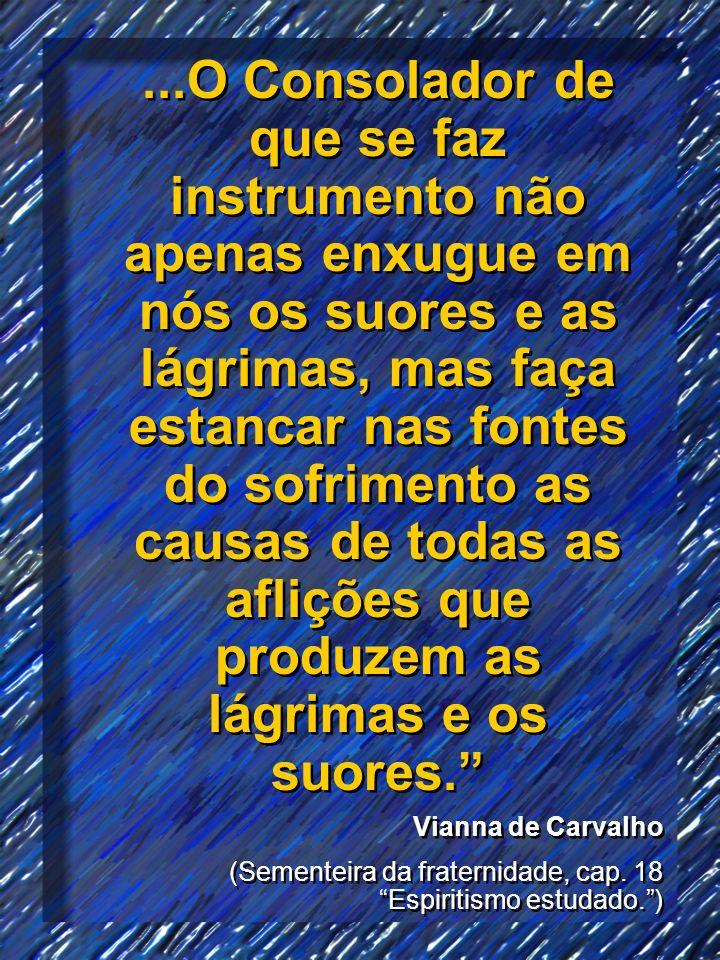 ...O Consolador de que se faz instrumento não apenas enxugue em nós os suores e as lágrimas, mas faça estancar nas fontes do sofrimento as causas de t