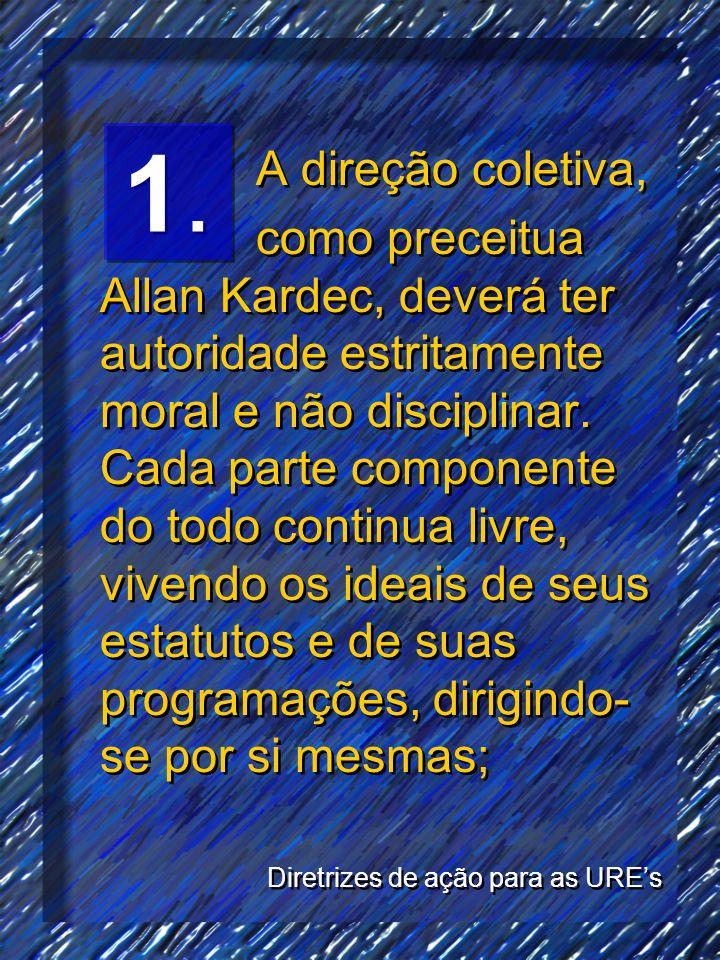 A direção coletiva, como preceitua Allan Kardec, deverá ter autoridade estritamente moral e não disciplinar. Cada parte componente do todo continua li