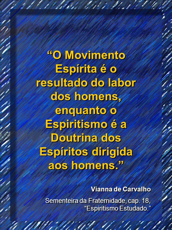 O Movimento Espírita é o resultado do labor dos homens, enquanto o Espiritismo é a Doutrina dos Espíritos dirigida aos homens. Vianna de Carvalho Seme
