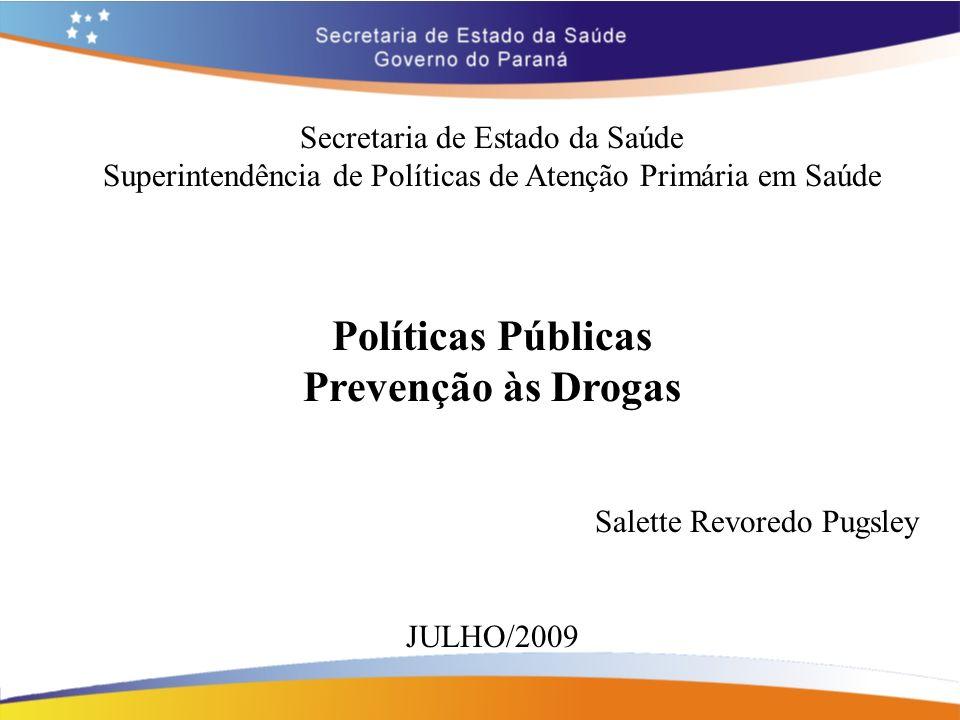 Secretaria de Estado da Saúde Superintendência de Políticas de Atenção Primária em Saúde Políticas Públicas Prevenção às Drogas Salette Revoredo Pugsl