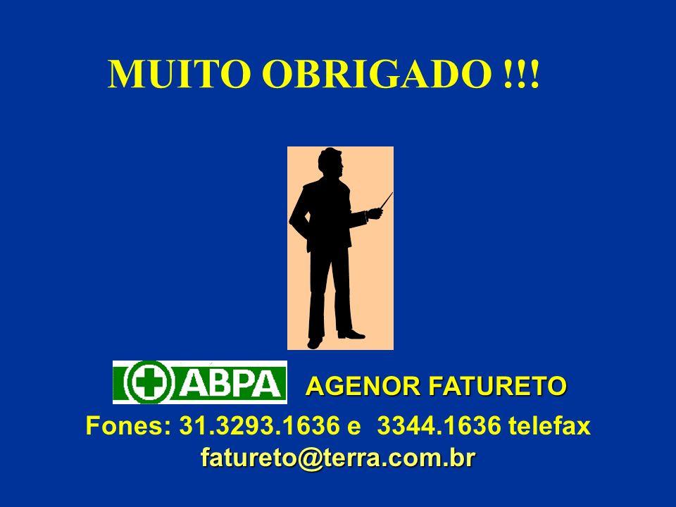 MUITO OBRIGADO !!! Fones: 31.3293.1636 e 3344.1636 telefaxfatureto@terra.com.br AGENOR FATURETO