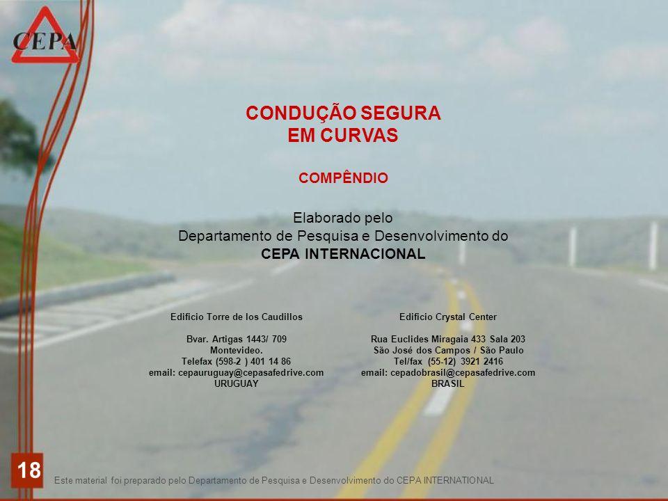 Este material foi preparado pelo Departamento de Pesquisa e Desenvolvimento do CEPA INTERNATIONAL 18 CONDUÇÃO SEGURA EM CURVAS COMPÊNDIO Elaborado pel