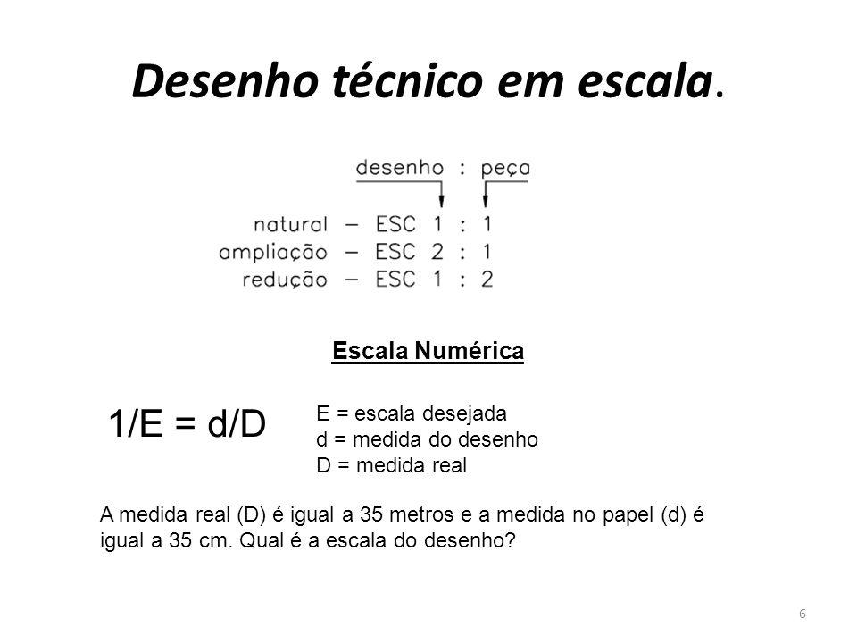Desenho técnico em escala. Escala Numérica 1/E = d/D E = escala desejada d = medida do desenho D = medida real A medida real (D) é igual a 35 metros e