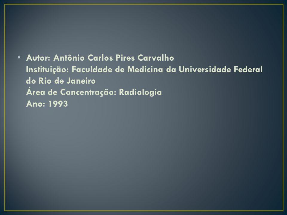 Autor: Antônio Carlos Pires Carvalho Instituição: Faculdade de Medicina da Universidade Federal do Rio de Janeiro Área de Concentração: Radiologia Ano