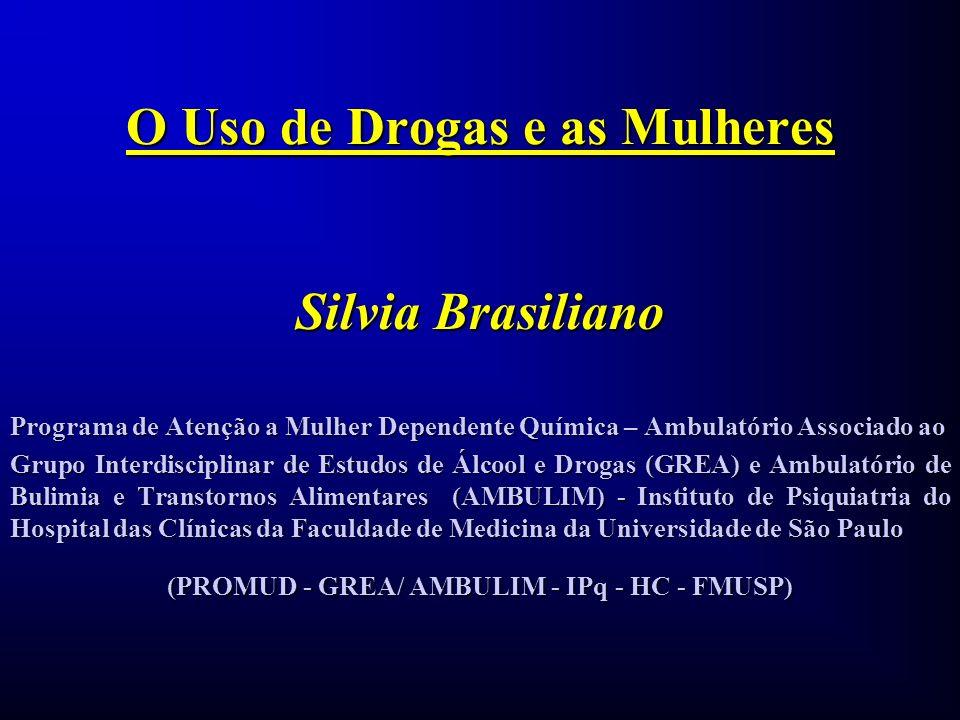 O Uso de Drogas e as Mulheres Silvia Brasiliano Programa de Atenção a Mulher Dependente Química – Ambulatório Associado ao Grupo Interdisciplinar de E