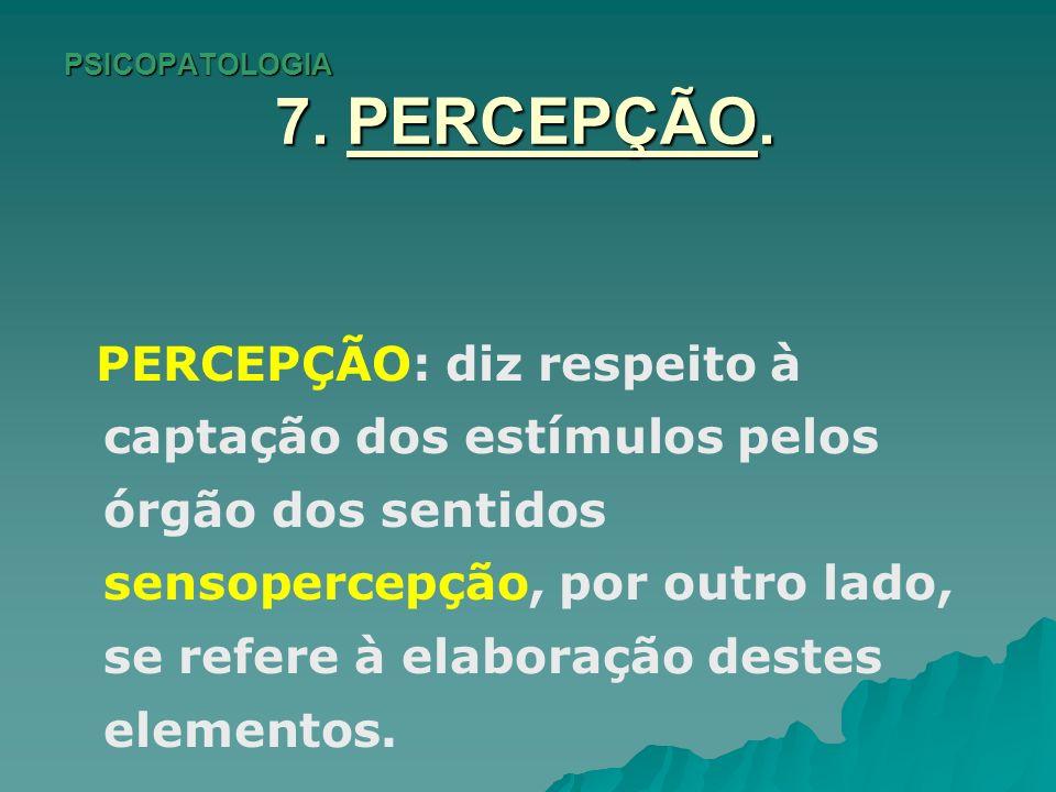 PSICOPATOLOGIA 7. PERCEPÇÃO. PERCEPÇÃO: diz respeito à captação dos estímulos pelos órgão dos sentidos sensopercepção, por outro lado, se refere à ela