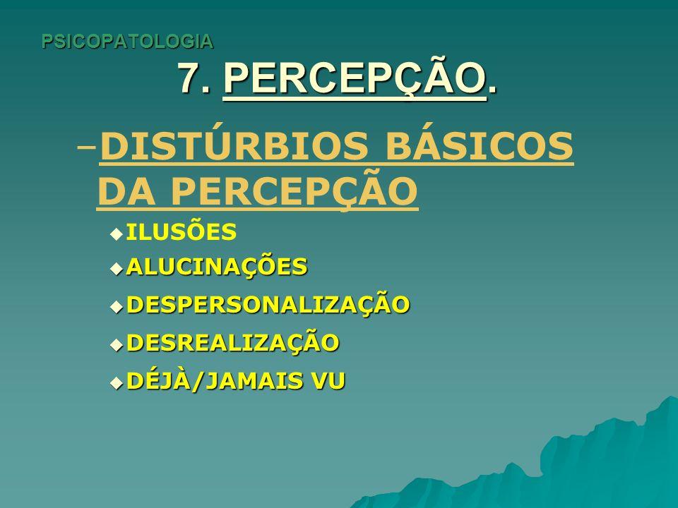 PSICOPATOLOGIA 7. PERCEPÇÃO. – –DISTÚRBIOS BÁSICOS DA PERCEPÇÃO ILUSÕES ALUCINAÇÕES ALUCINAÇÕES DESPERSONALIZAÇÃO DESPERSONALIZAÇÃO DESREALIZAÇÃO DESR