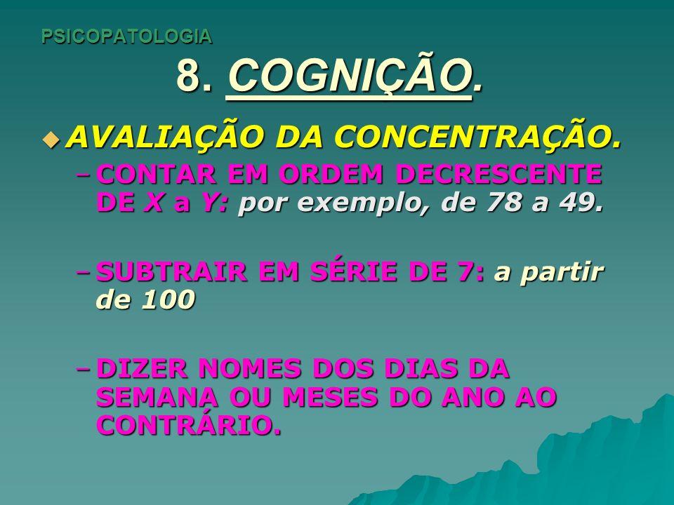 PSICOPATOLOGIA 8. COGNIÇÃO. AVALIAÇÃO DA CONCENTRAÇÃO. AVALIAÇÃO DA CONCENTRAÇÃO. –CONTAR EM ORDEM DECRESCENTE DE X a Y: por exemplo, de 78 a 49. –SUB