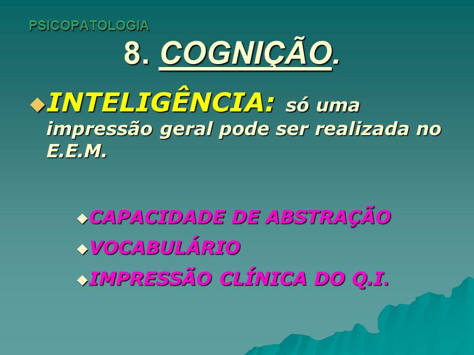 PSICOPATOLOGIA 8. COGNIÇÃO. INTELIGÊNCIA: só uma impressão geral pode ser realizada no E.E.M. INTELIGÊNCIA: só uma impressão geral pode ser realizada