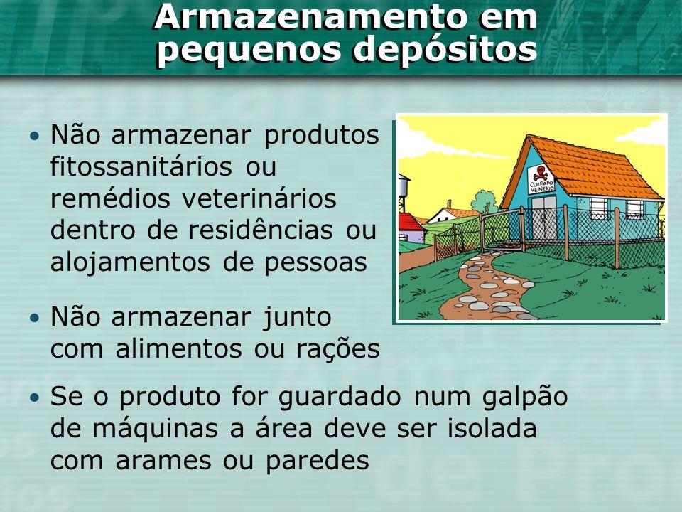 Armazenamento em pequenos depósitos Não armazenar produtos fitossanitários ou remédios veterinários dentro de residências ou alojamentos de pessoas Ar