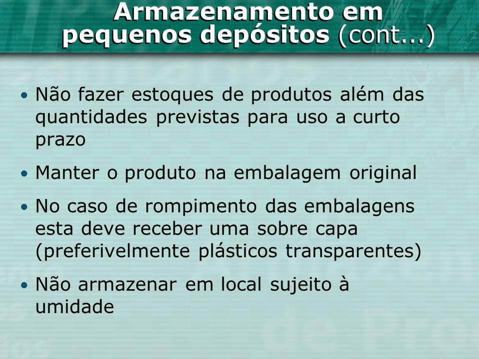 Não fazer estoques de produtos além das quantidades previstas para uso a curto prazo Manter o produto na embalagem original No caso de rompimento das