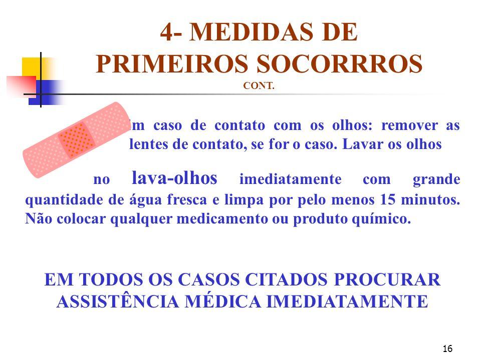 15 4- MEDIDAS DE PRIMEIROS SOCORROS 3Em caso de contato com a pele: remover a vítima para um chuveiro de emergência e retirar as roupas contaminadas.