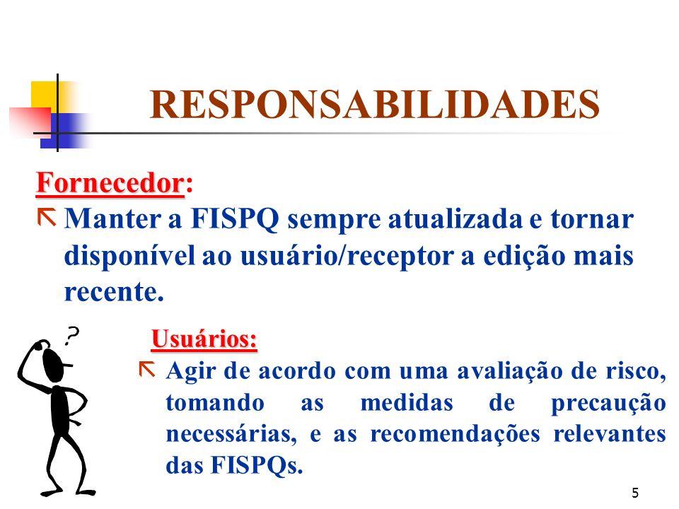 4 A FISPQ foi criada para fornecer informações sobre vários aspectos dos produtos químicos (substância ou preparados) quanto à proteção, à segurança,