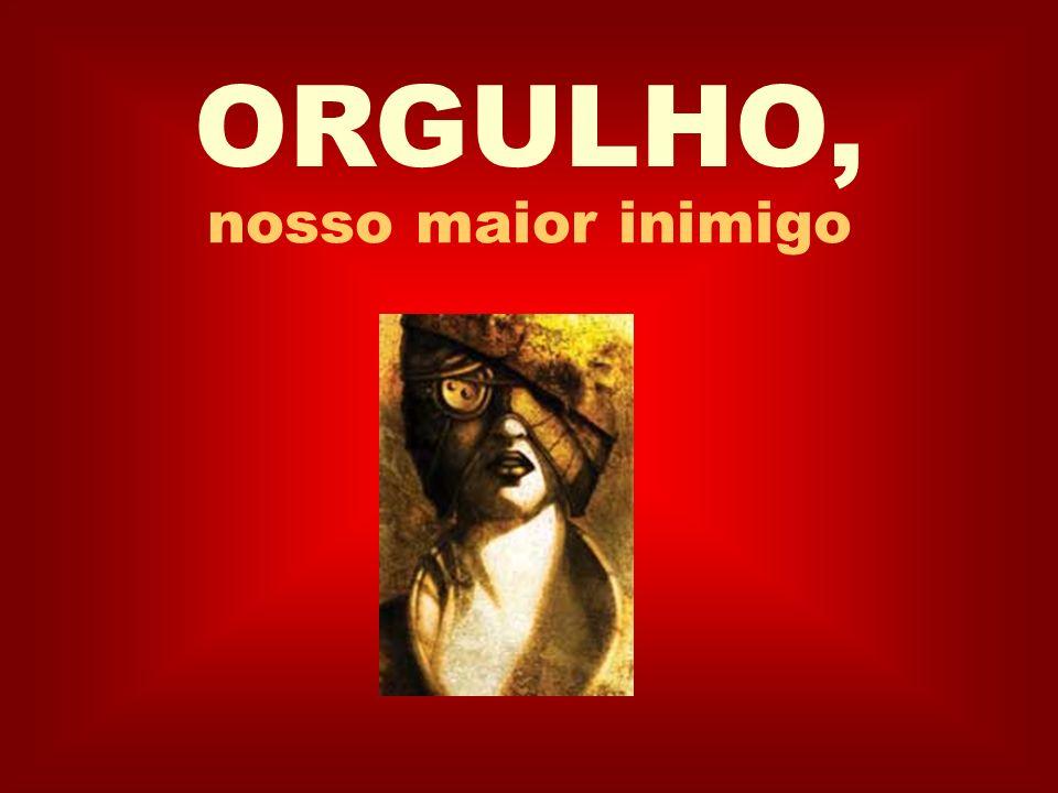 ORGULHO, nosso maior inimigo