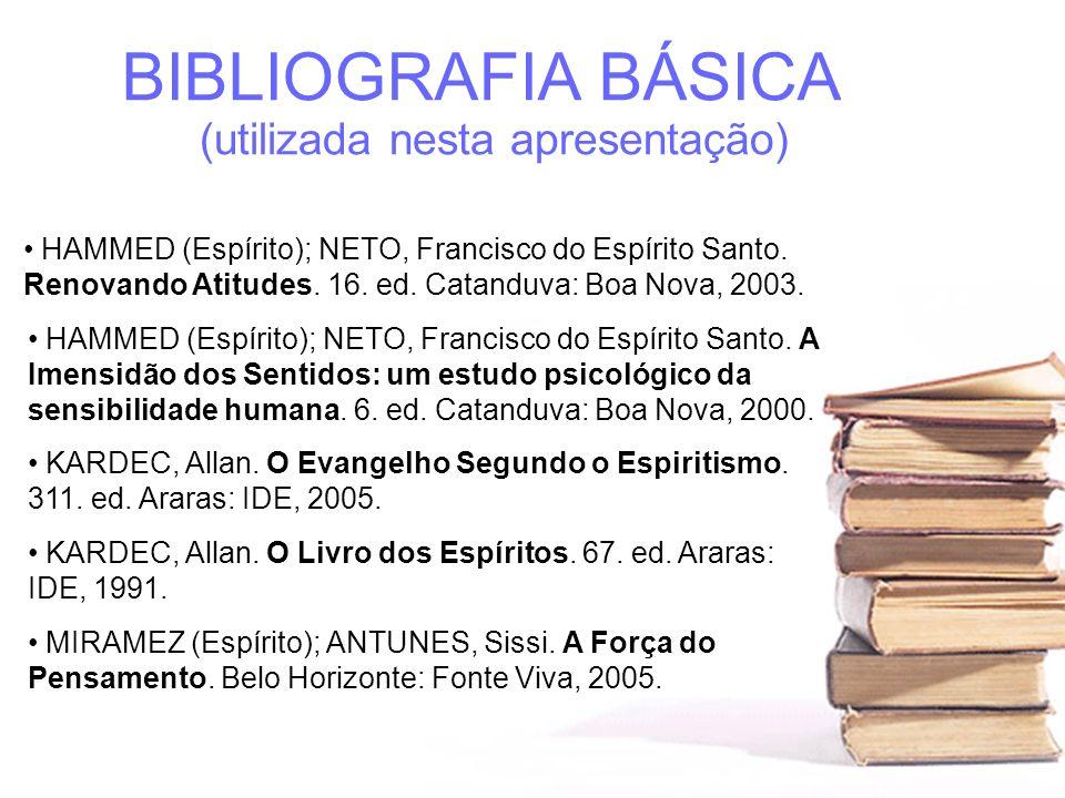 BIBLIOGRAFIA BÁSICA (utilizada nesta apresentação) MIRAMEZ (Espírito); ANTUNES, Sissi. A Força do Pensamento. Belo Horizonte: Fonte Viva, 2005. KARDEC