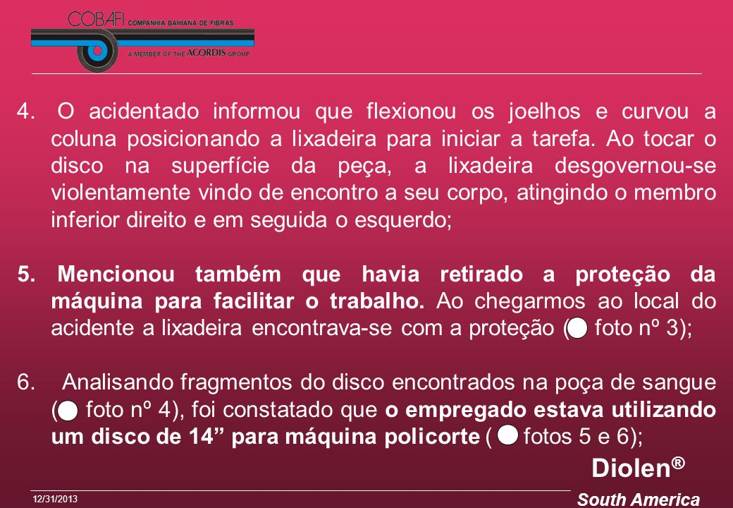 Diolen ® South America 12/31/2013 4. O acidentado informou que flexionou os joelhos e curvou a coluna posicionando a lixadeira para iniciar a tarefa.
