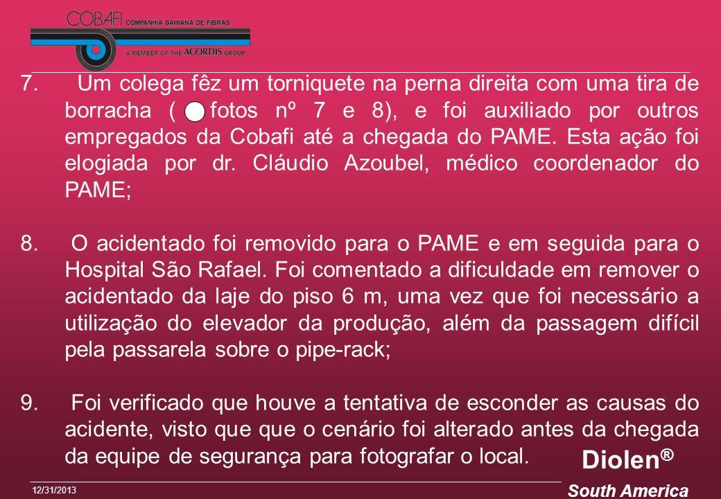 Diolen ® South America 12/31/2013 7. Um colega fêz um torniquete na perna direita com uma tira de borracha ( fotos nº 7 e 8), e foi auxiliado por outr