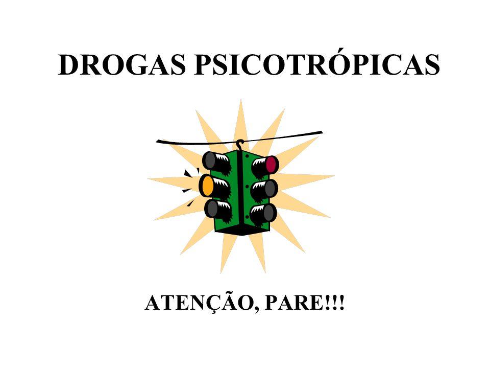 DROGAS PSICOTRÓPICAS ATENÇÃO, PARE!!!