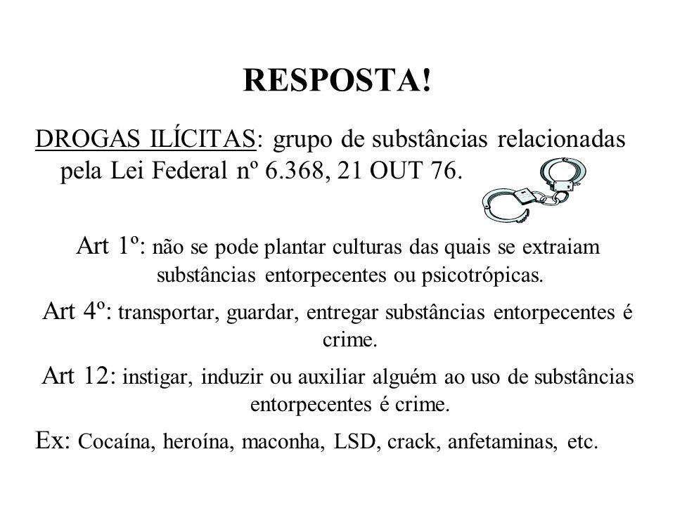 RESPOSTA.DROGAS ILÍCITAS: grupo de substâncias relacionadas pela Lei Federal nº 6.368, 21 OUT 76.