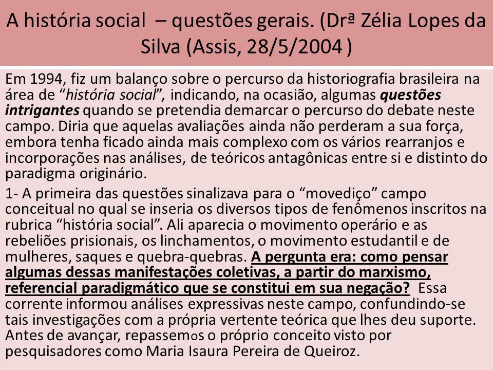 A história social – questões gerais. (Drª Zélia Lopes da Silva (Assis, 28/5/2004 ) Em 1994, fiz um balanço sobre o percurso da historiografia brasilei