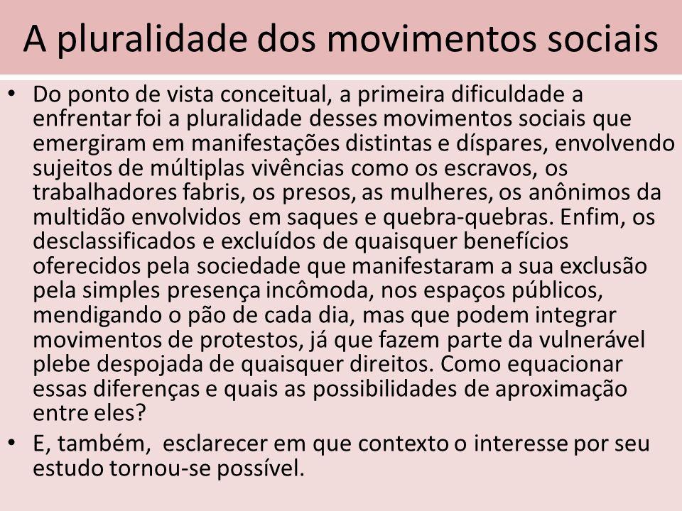 A pluralidade dos movimentos sociais Do ponto de vista conceitual, a primeira dificuldade a enfrentar foi a pluralidade desses movimentos sociais que