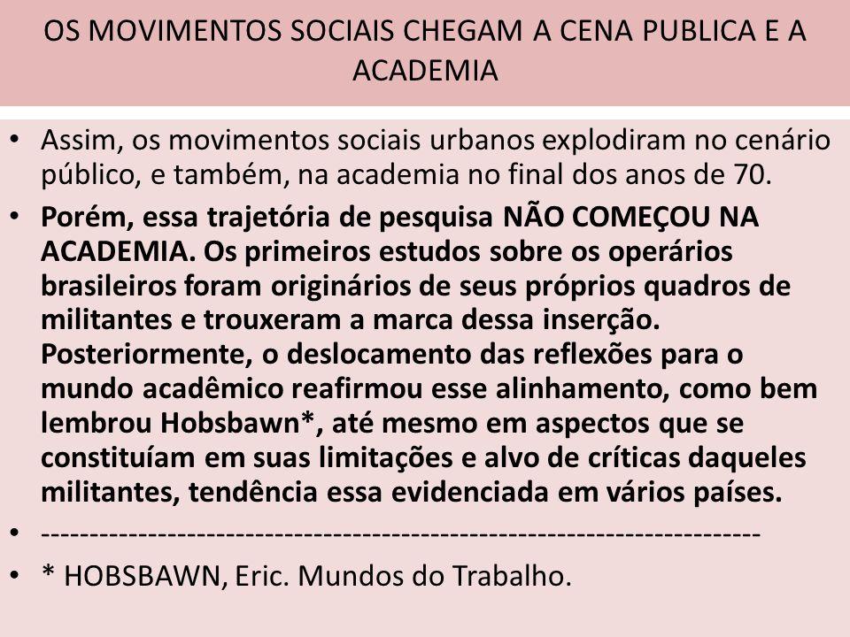 OS MOVIMENTOS SOCIAIS CHEGAM A CENA PUBLICA E A ACADEMIA Assim, os movimentos sociais urbanos explodiram no cenário público, e também, na academia no