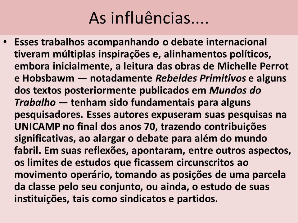 As influências.... Esses trabalhos acompanhando o debate internacional tiveram múltiplas inspirações e, alinhamentos políticos, embora inicialmente, a