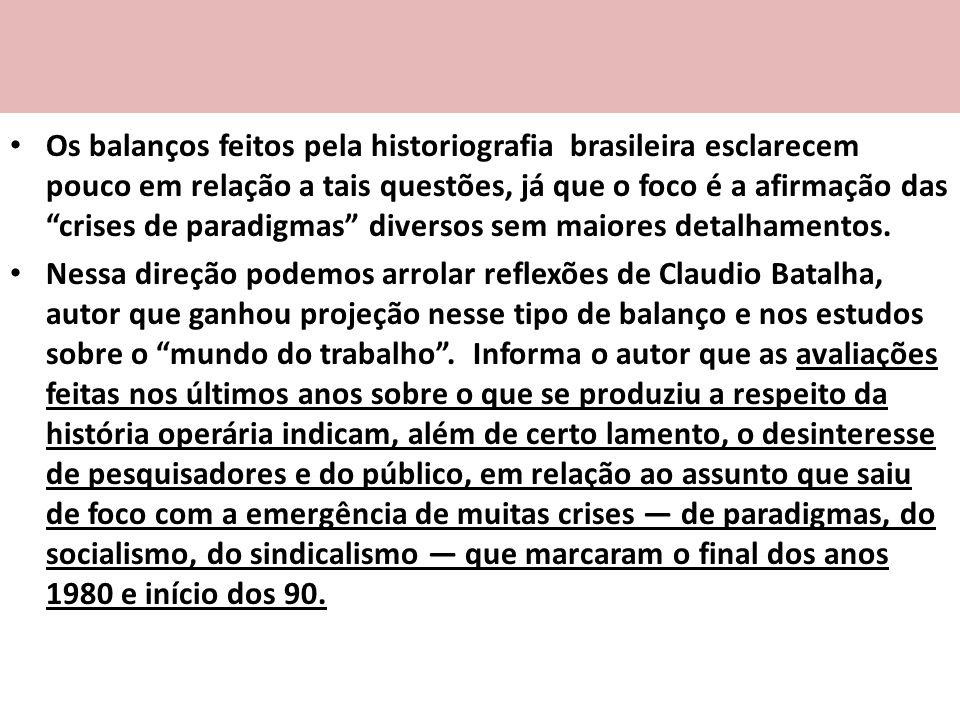 Os balanços feitos pela historiografia brasileira esclarecem pouco em relação a tais questões, já que o foco é a afirmação das crises de paradigmas di