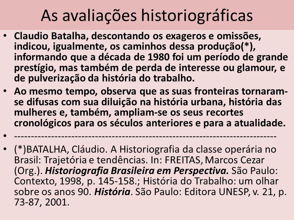 As avaliações historiográficas Claudio Batalha, descontando os exageros e omissões, indicou, igualmente, os caminhos dessa produção(*), informando que