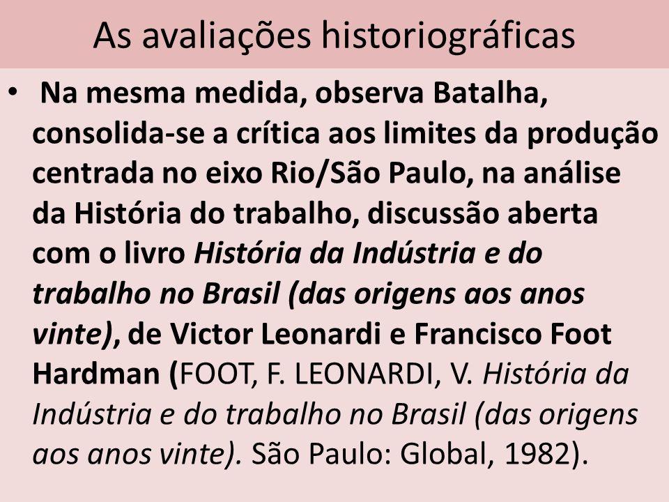 As avaliações historiográficas Na mesma medida, observa Batalha, consolida-se a crítica aos limites da produção centrada no eixo Rio/São Paulo, na aná