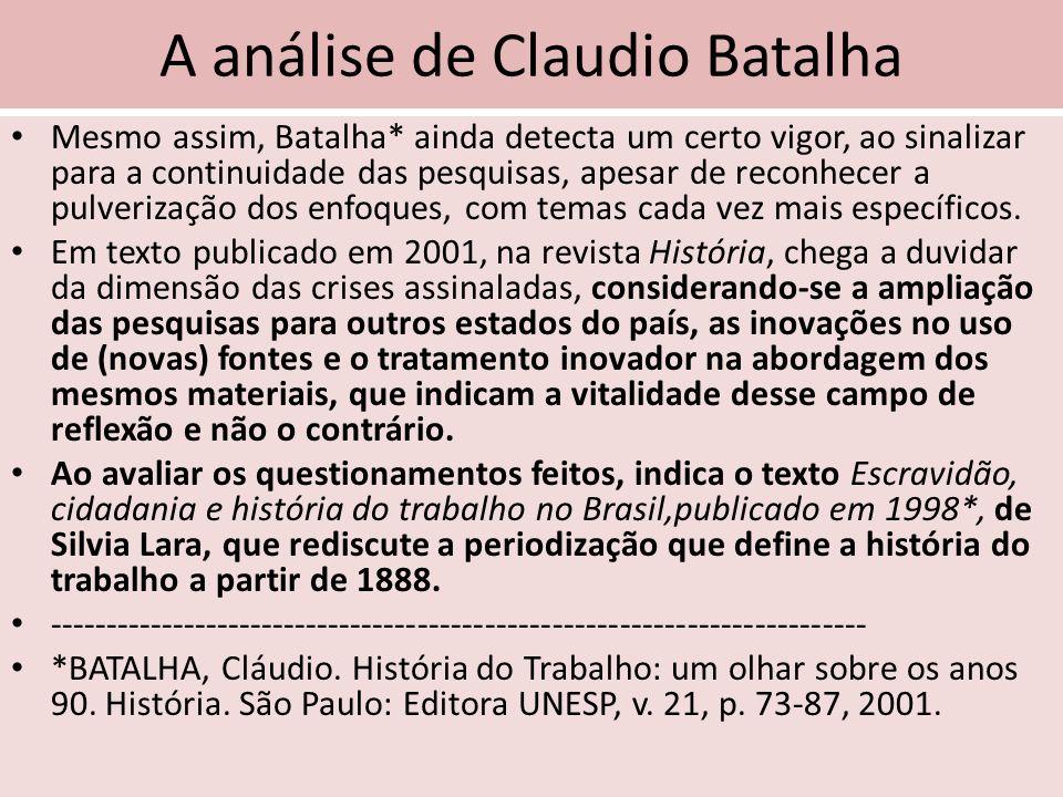 A análise de Claudio Batalha Mesmo assim, Batalha* ainda detecta um certo vigor, ao sinalizar para a continuidade das pesquisas, apesar de reconhecer