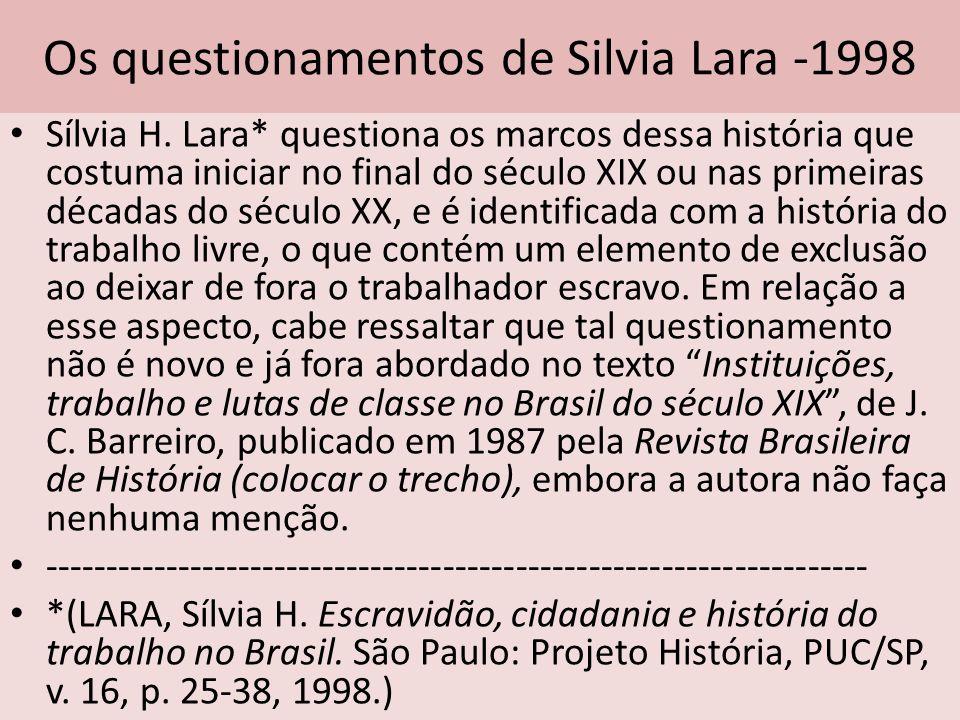 Os questionamentos de Silvia Lara -1998 Sílvia H. Lara* questiona os marcos dessa história que costuma iniciar no final do século XIX ou nas primeiras