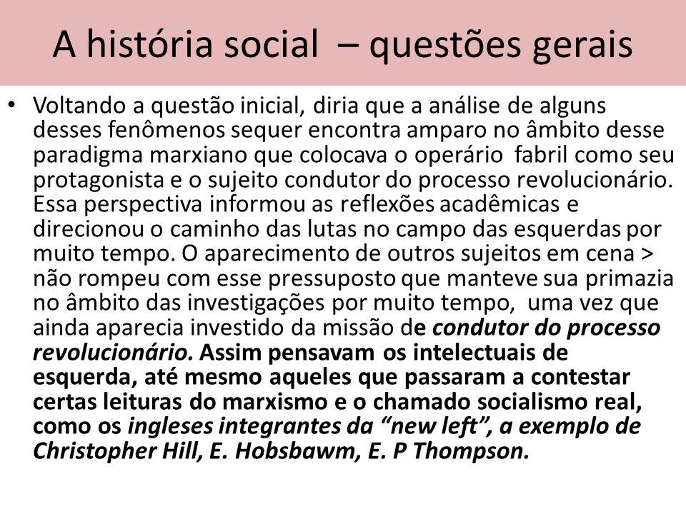 A história social – questões gerais Voltando a questão inicial, diria que a análise de alguns desses fenômenos sequer encontra amparo no âmbito desse