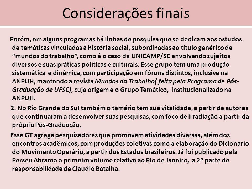 Considerações finais Porém, em alguns programas há linhas de pesquisa que se dedicam aos estudos de temáticas vinculadas à história social, subordinad