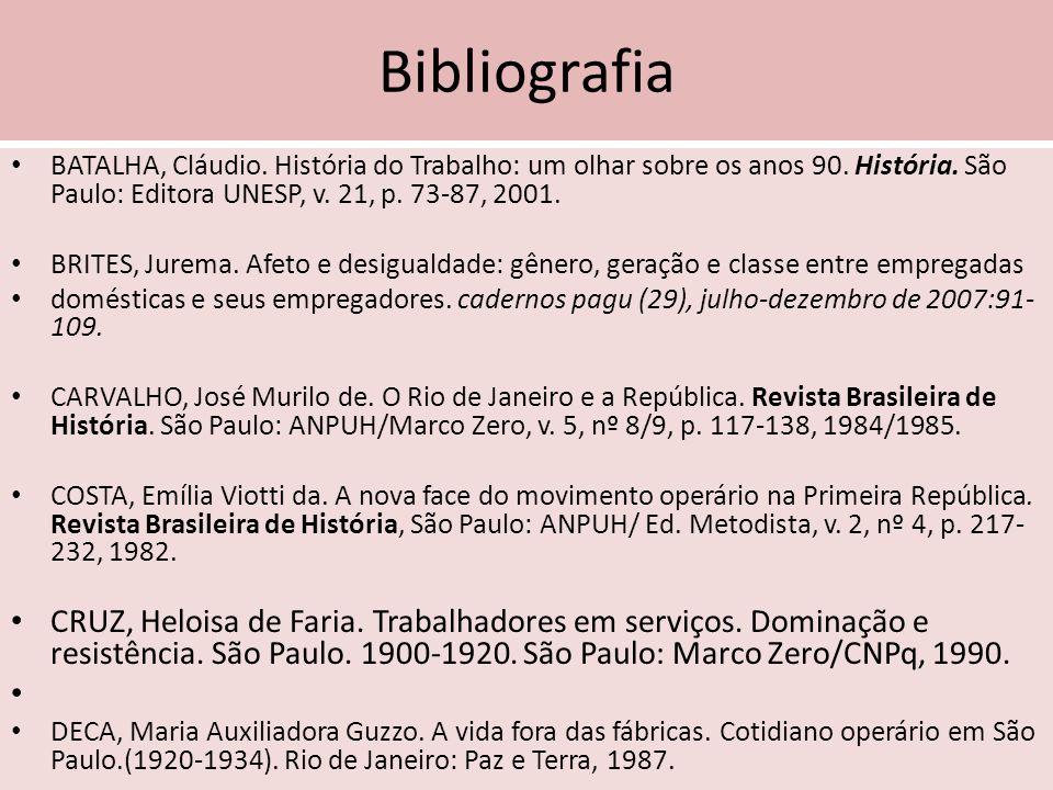 Bibliografia BATALHA, Cláudio. História do Trabalho: um olhar sobre os anos 90. História. São Paulo: Editora UNESP, v. 21, p. 73-87, 2001. BRITES, Jur