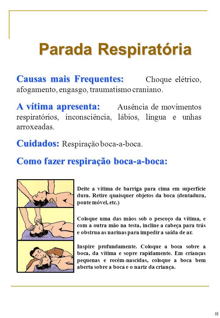 Parada Respiratória Causas mais Frequentes: Causas mais Frequentes: Choque elétrico, afogamento, engasgo, traumatismo craniano. A vítima apresenta: A