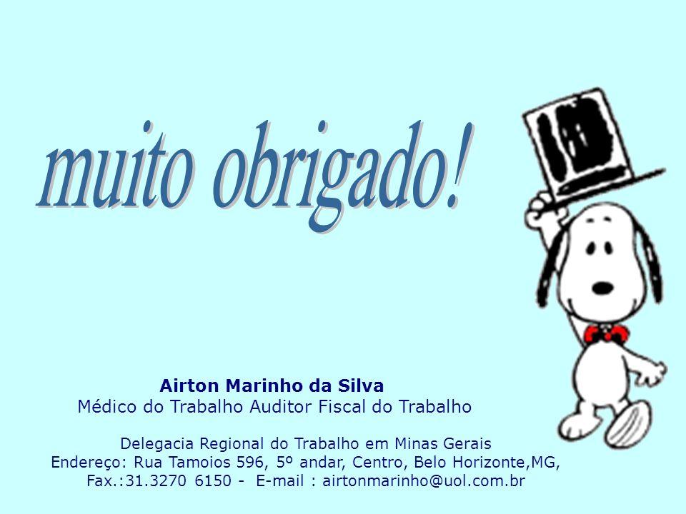 Airton Marinho da Silva Médico do Trabalho Auditor Fiscal do Trabalho Delegacia Regional do Trabalho em Minas Gerais Endereço: Rua Tamoios 596, 5º and
