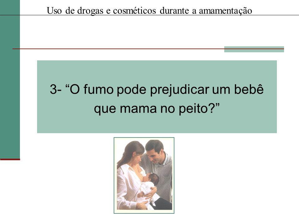 3- O fumo pode prejudicar um bebê que mama no peito? Uso de drogas e cosméticos durante a amamentação
