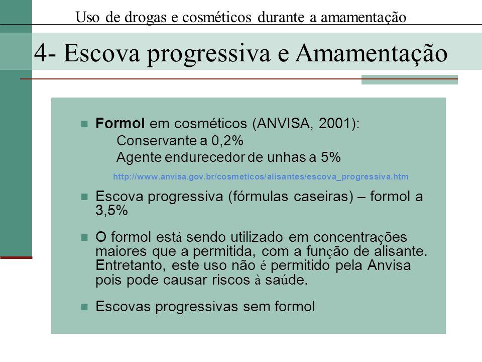 Formol em cosméticos (ANVISA, 2001): Conservante a 0,2% Agente endurecedor de unhas a 5% http://www.anvisa.gov.br/cosmeticos/alisantes/escova_progress