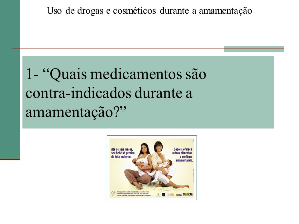 1- Quais medicamentos são contra-indicados durante a amamentação? Uso de drogas e cosméticos durante a amamentação