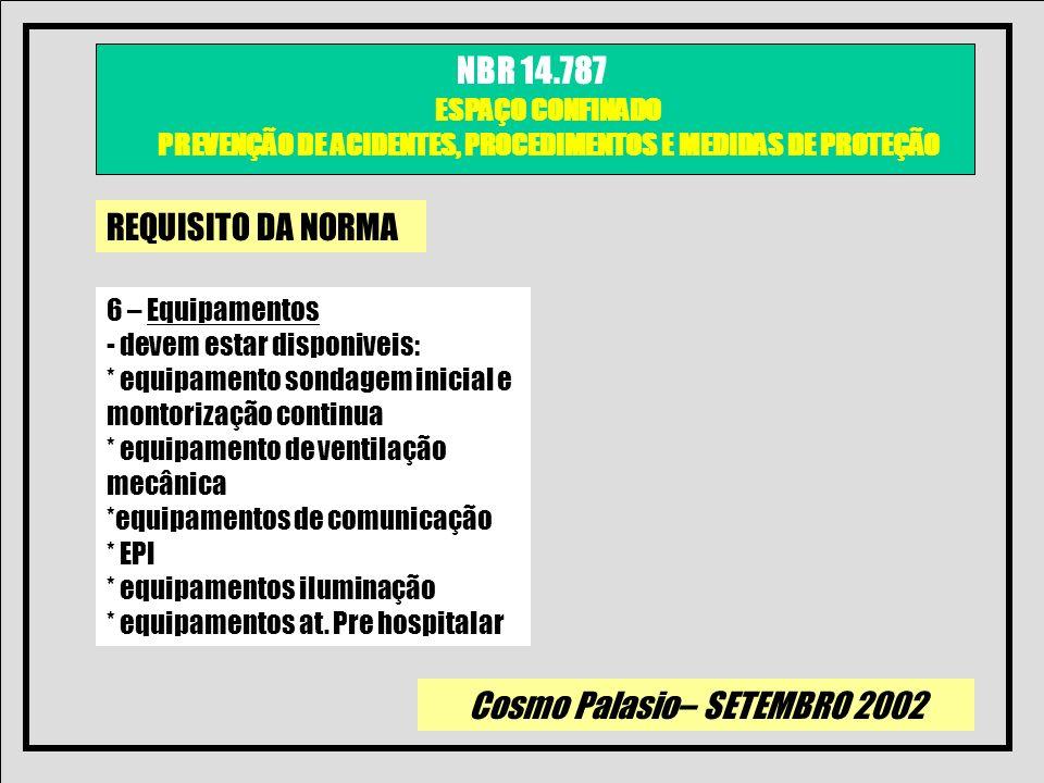 Cosmo Palasio– SETEMBRO 2002 NBR 14.787 ESPAÇO CONFINADO PREVENÇÃO DE ACIDENTES, PROCEDIMENTOS E MEDIDAS DE PROTEÇÃO REQUISITO DA NORMA 6 – Equipament