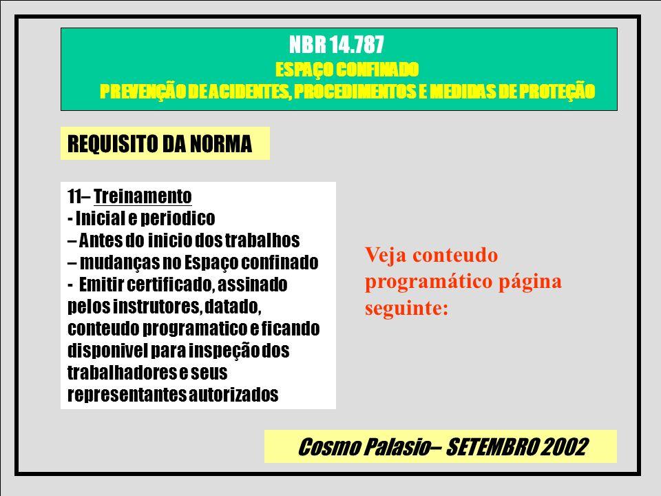 Cosmo Palasio– SETEMBRO 2002 NBR 14.787 ESPAÇO CONFINADO PREVENÇÃO DE ACIDENTES, PROCEDIMENTOS E MEDIDAS DE PROTEÇÃO REQUISITO DA NORMA 11– Treinament