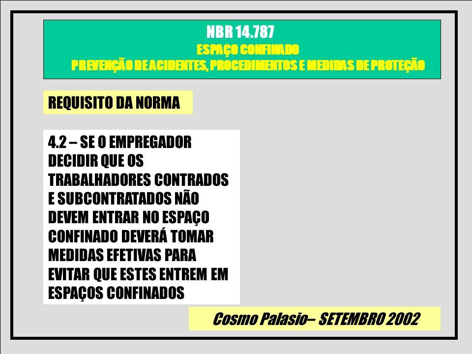 Cosmo Palasio– SETEMBRO 2002 NBR 14.787 ESPAÇO CONFINADO PREVENÇÃO DE ACIDENTES, PROCEDIMENTOS E MEDIDAS DE PROTEÇÃO REQUISITO DA NORMA 4.2 – SE O EMP
