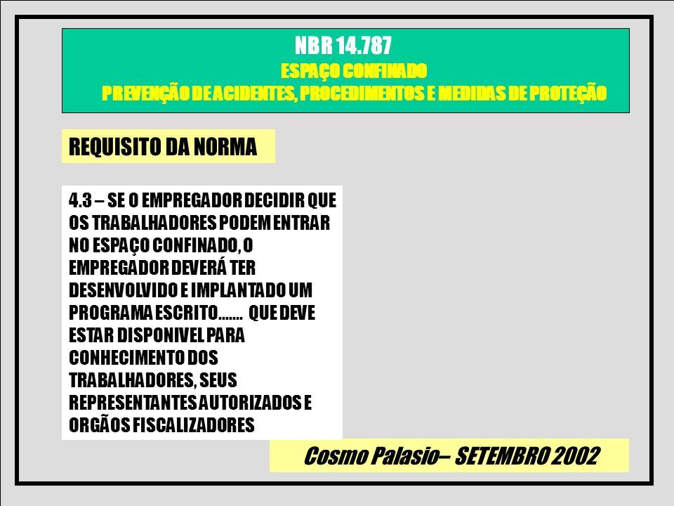 Cosmo Palasio– SETEMBRO 2002 NBR 14.787 ESPAÇO CONFINADO PREVENÇÃO DE ACIDENTES, PROCEDIMENTOS E MEDIDAS DE PROTEÇÃO REQUISITO DA NORMA 4.3 – SE O EMP
