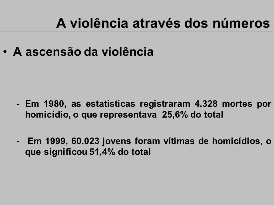 A violência através dos números A ascensão da violência -No fim da década de 1930 e início da de 1940, mortes violentas ou acidentais era de 4,34% - N