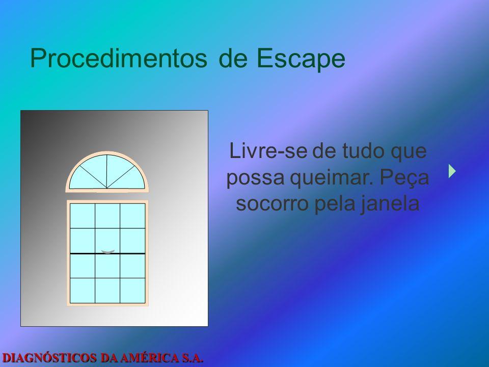 DIAGNÓSTICOS DA AMÉRICA S.A. Procedimentos de Escape Verifique com a mão a temperatura da porta