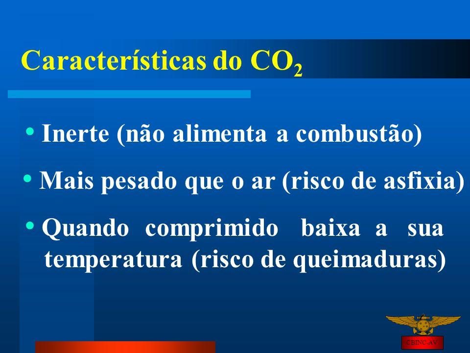 CBINC-AV Características do CO 2 Inerte (não alimenta a combustão) Mais pesado que o ar (risco de asfixia) Quando comprimido baixa a sua temperatura (