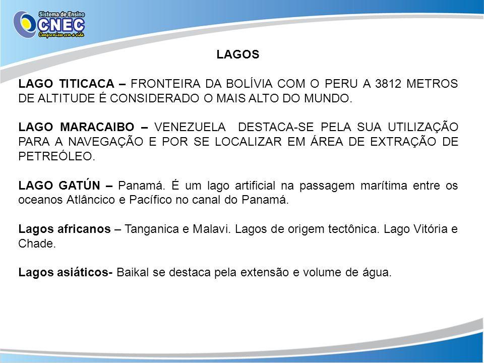 LAGOS LAGO TITICACA – FRONTEIRA DA BOLÍVIA COM O PERU A 3812 METROS DE ALTITUDE É CONSIDERADO O MAIS ALTO DO MUNDO. LAGO MARACAIBO – VENEZUELA DESTACA