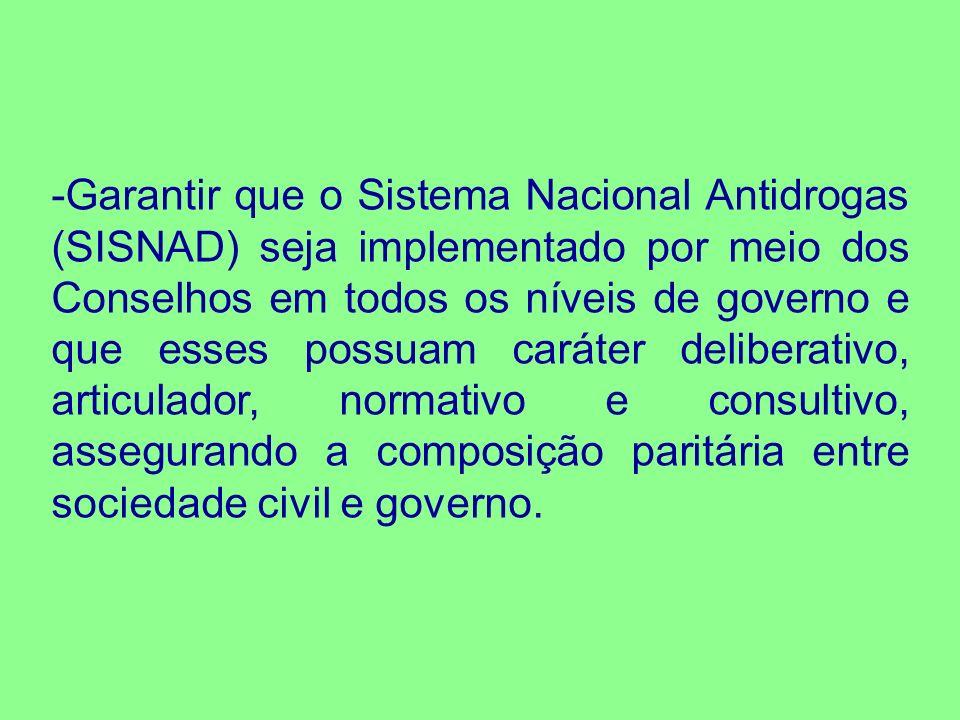 -Garantir que o Sistema Nacional Antidrogas (SISNAD) seja implementado por meio dos Conselhos em todos os níveis de governo e que esses possuam caráte